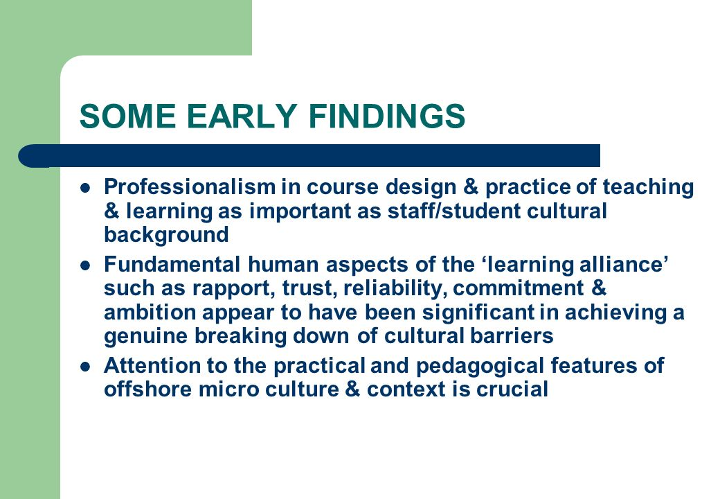 SOME EARLY FINDINGS Professionalism in course design & practice of teaching & learning as important as staff/student cultural background.