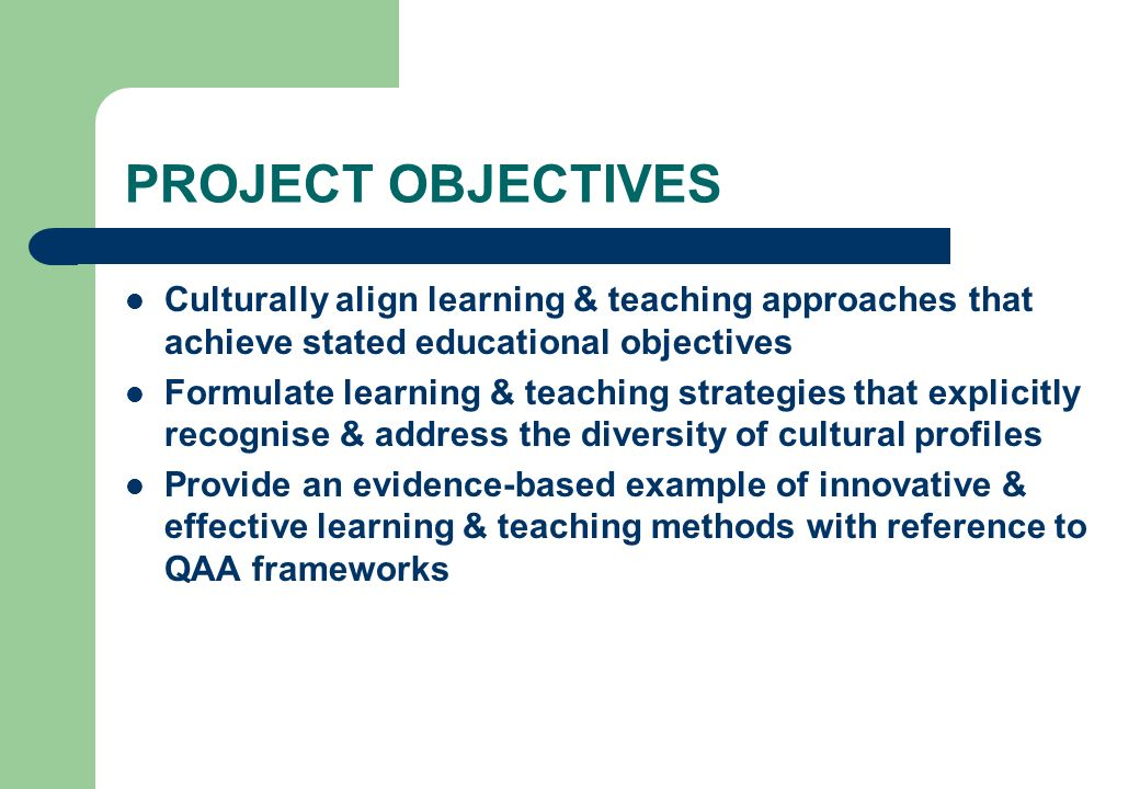 PROJECT OBJECTIVES Culturally align learning & teaching approaches that achieve stated educational objectives.