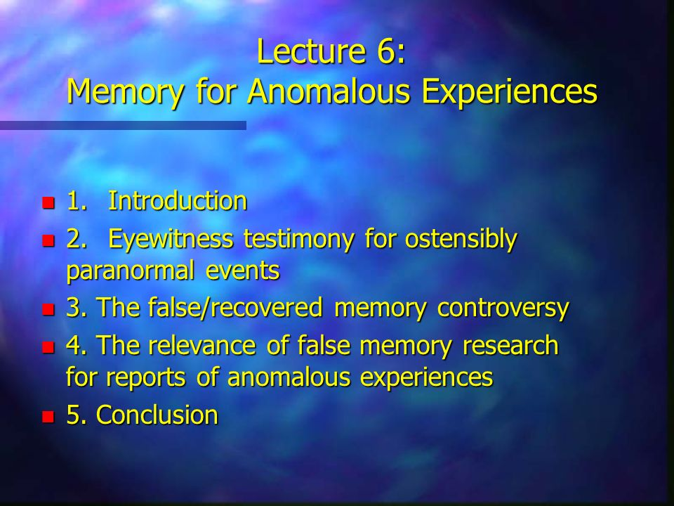 Lecture 6: Memory for Anomalous Experiences