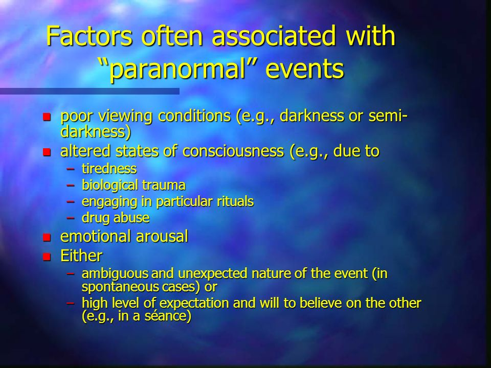Factors often associated with paranormal events