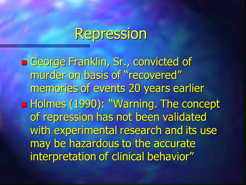 Repression George Franklin, Sr., convicted of murder on basis of recovered memories of events 20 years earlier.