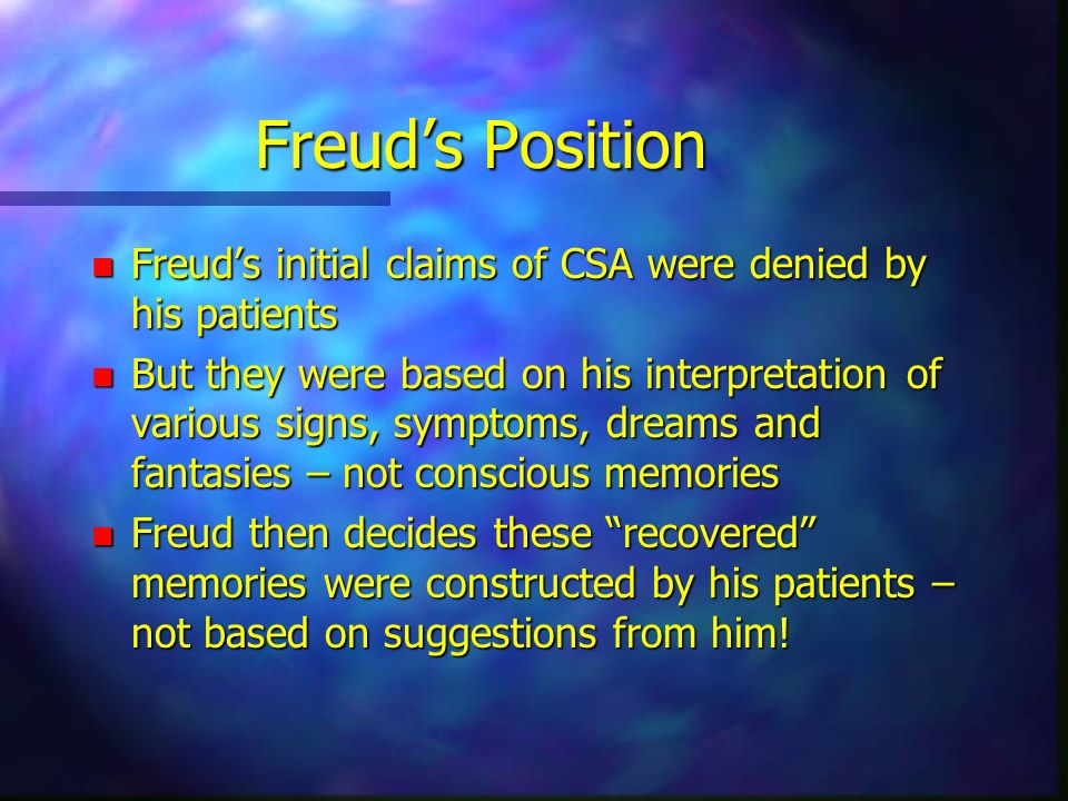Freud's Position Freud's initial claims of CSA were denied by his patients.