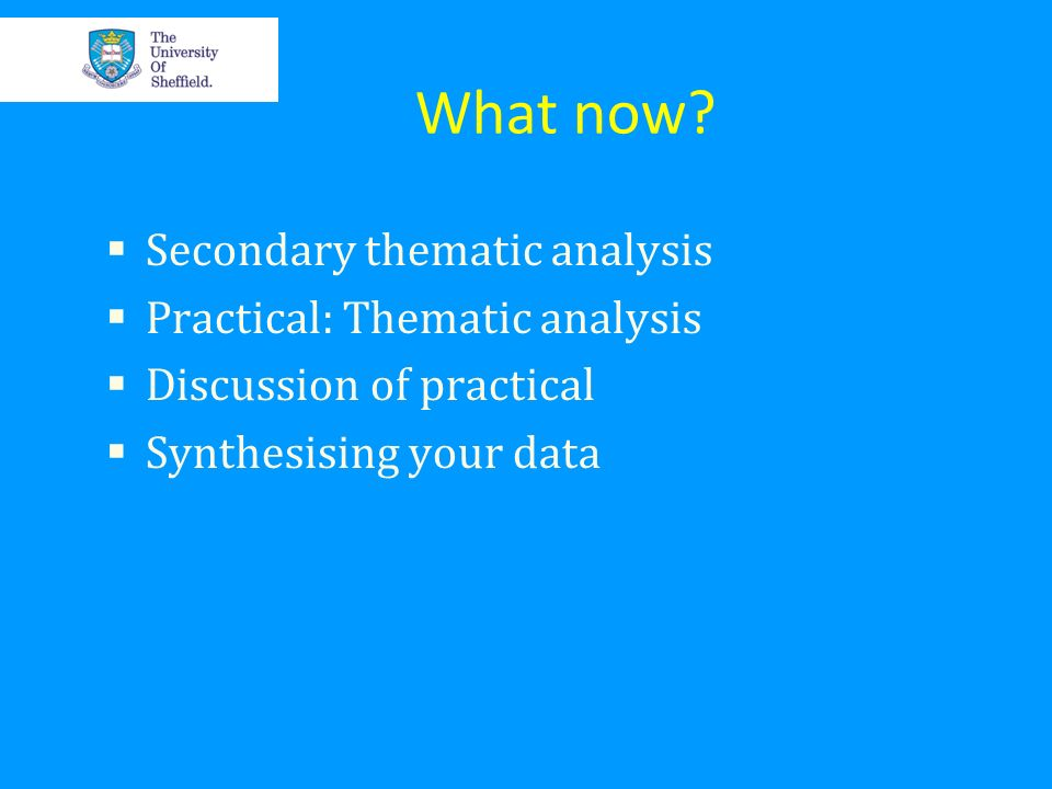 What now Secondary thematic analysis Practical: Thematic analysis