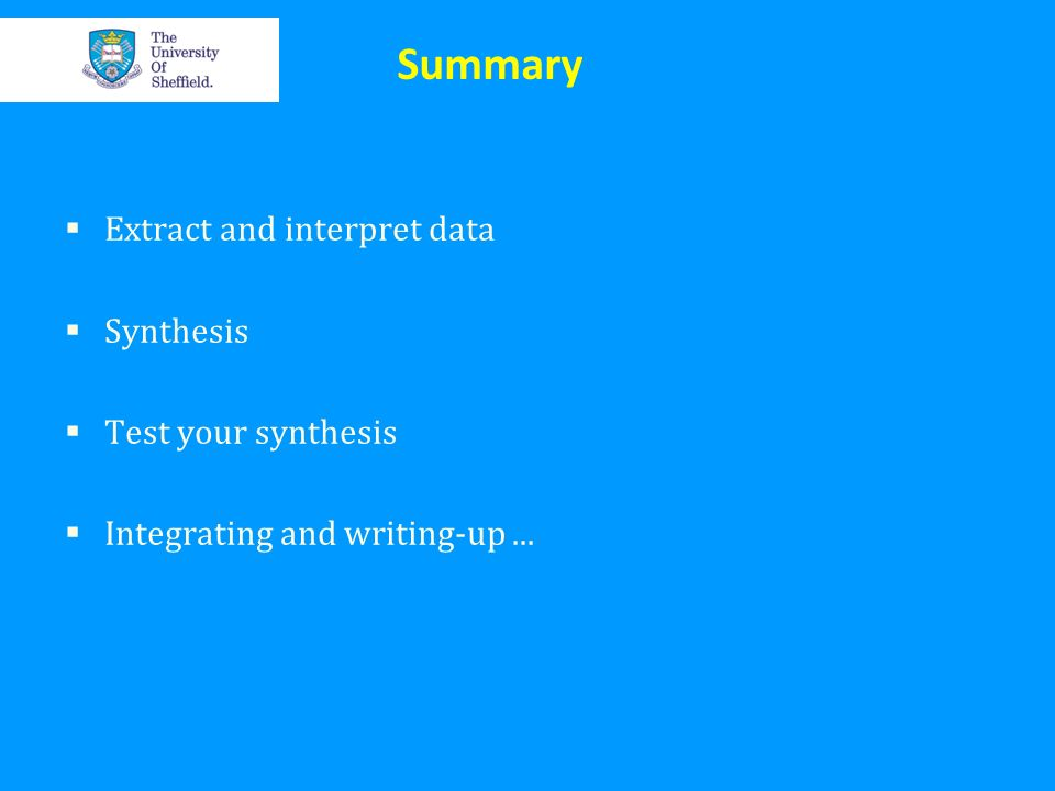 Summary Extract and interpret data Synthesis Test your synthesis