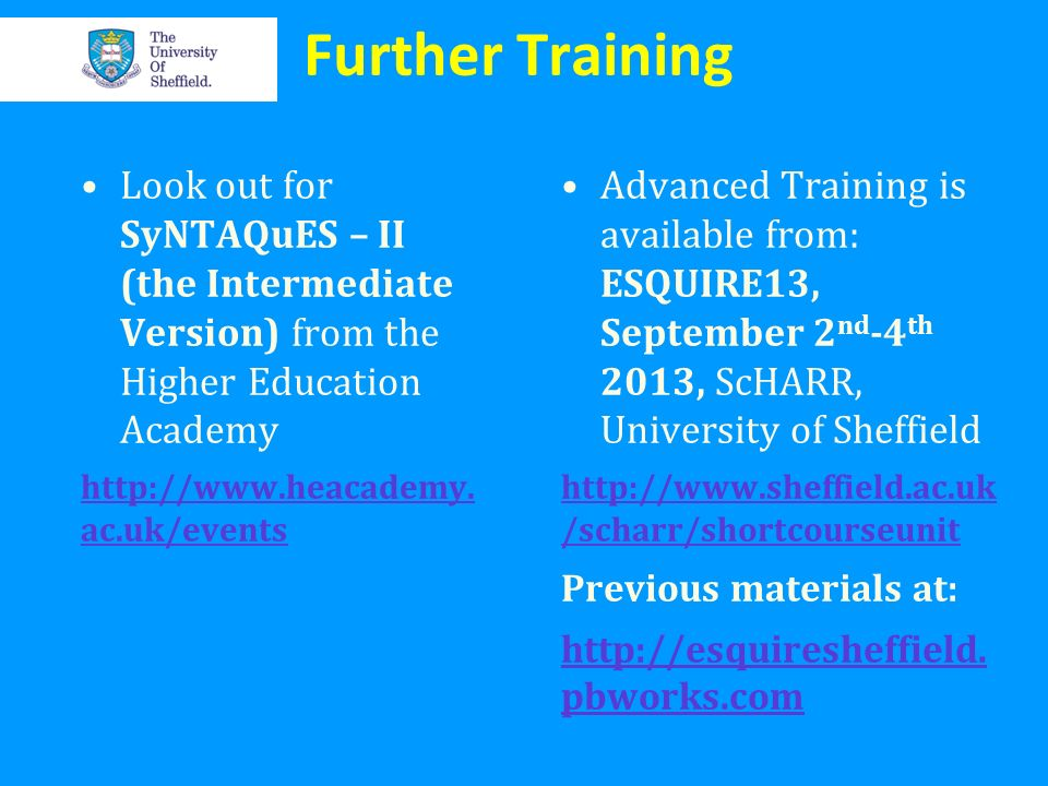 Further Training Look out for SyNTAQuES – II (the Intermediate Version) from the Higher Education Academy.