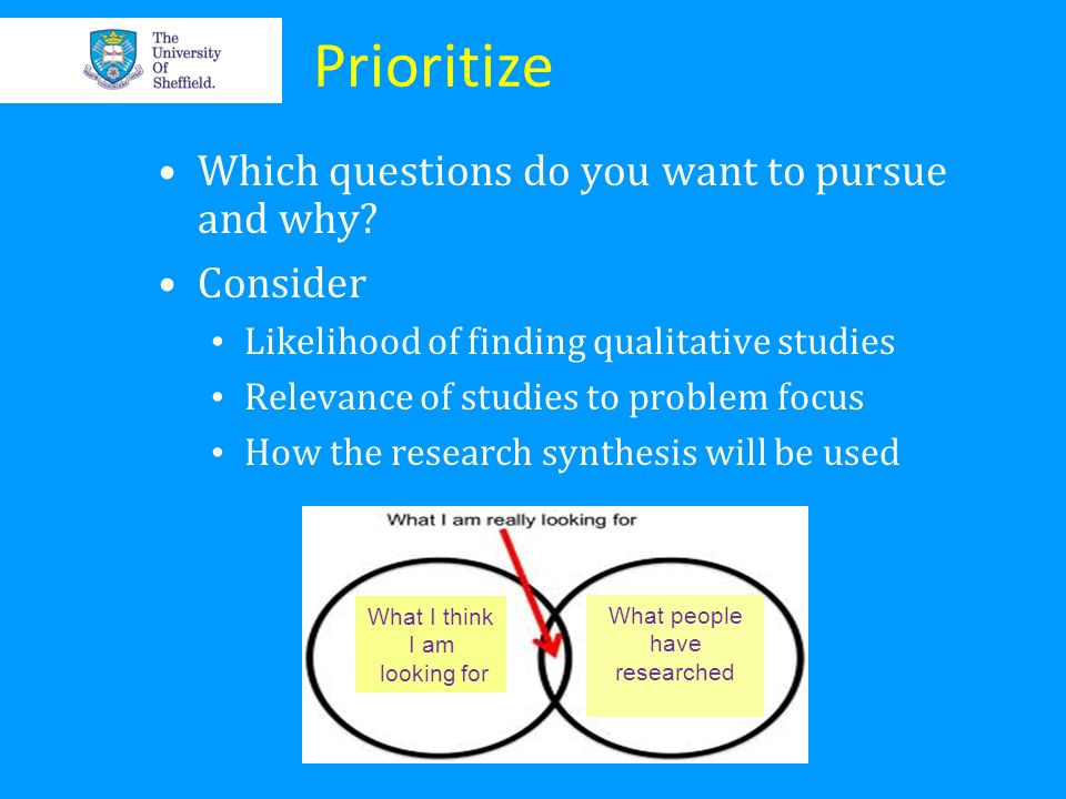 Prioritize Which questions do you want to pursue and why Consider