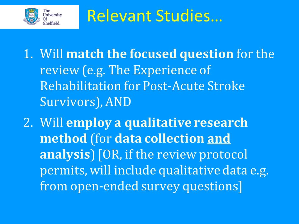 Relevant Studies… Will match the focused question for the review (e.g. The Experience of Rehabilitation for Post-Acute Stroke Survivors), AND.