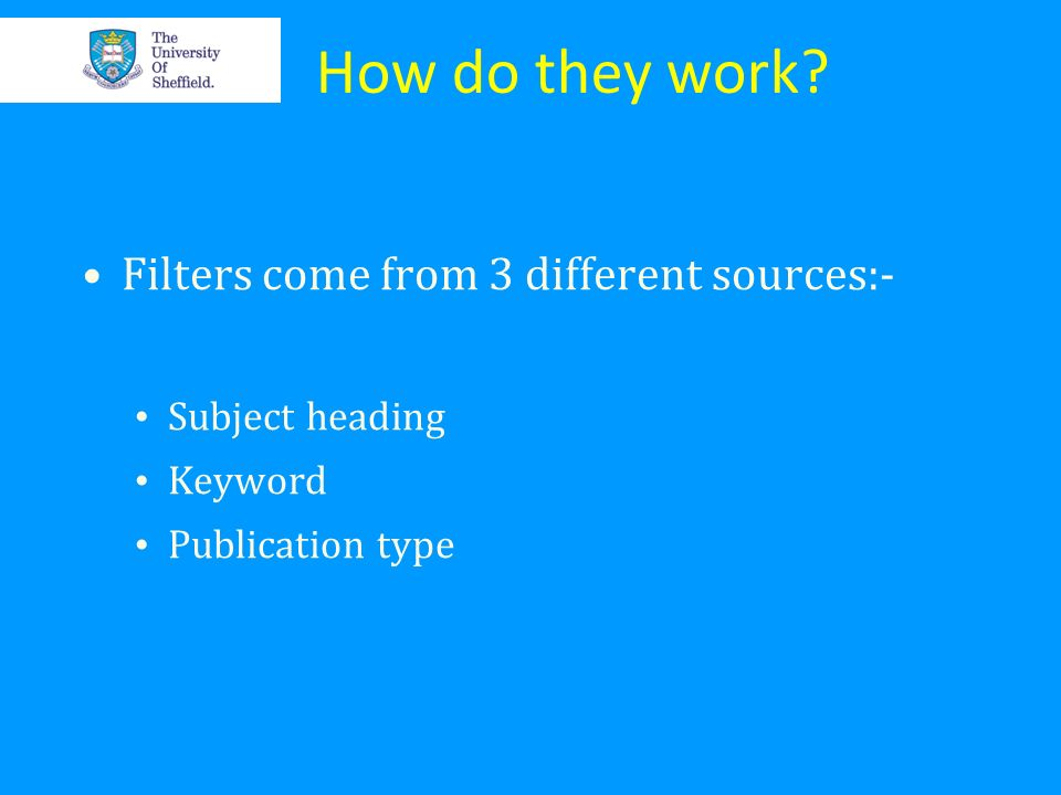 How do they work Filters come from 3 different sources:-