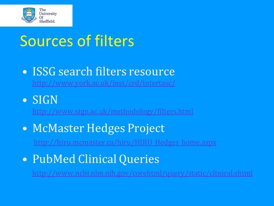 Sources of filters ISSG search filters resource http://www.york.ac.uk/inst/crd/intertasc/ SIGN http://www.sign.ac.uk/methodology/filters.html.