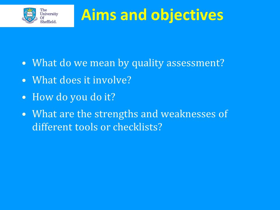 Aims and objectives What do we mean by quality assessment