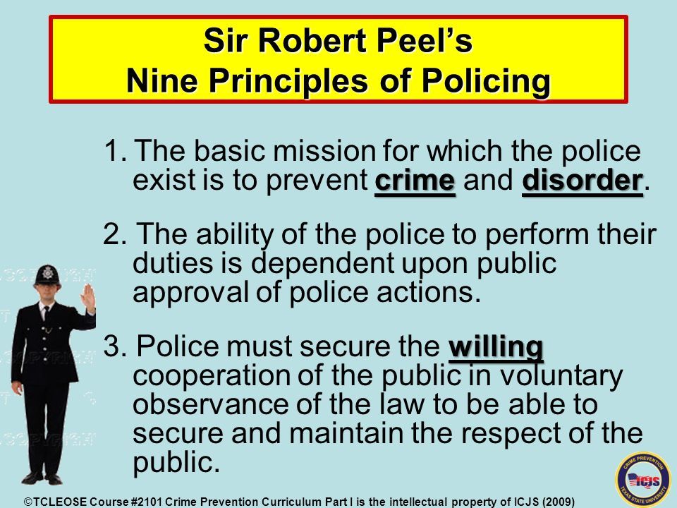 robert peel nine principles Sir robert peel's principles of law enforcement 1829 1 the basic mission for  which police exist is to prevent crime and disorder as an alternative to the.