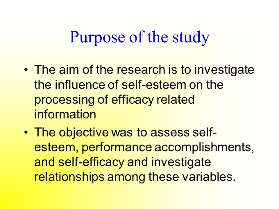 Purpose of the study The aim of the research is to investigate the influence of self-esteem on the processing of efficacy related information.