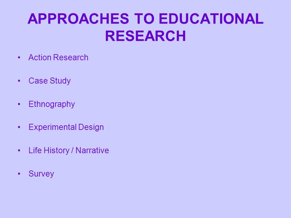APPROACHES TO EDUCATIONAL RESEARCH