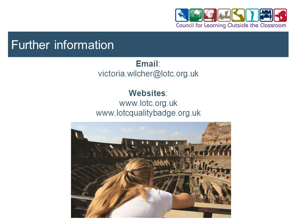 Further information Email: victoria.wilcher@lotc.org.uk Websites: