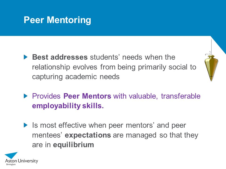 Peer Mentoring Best addresses students' needs when the relationship evolves from being primarily social to capturing academic needs.