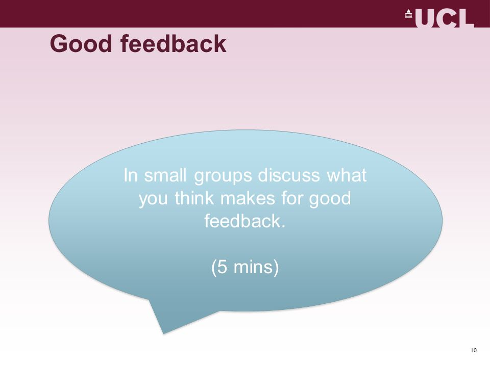 In small groups discuss what you think makes for good feedback.