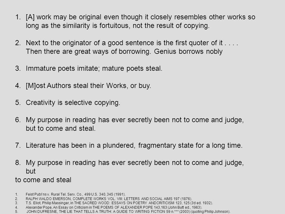 Immature poets imitate; mature poets steal.