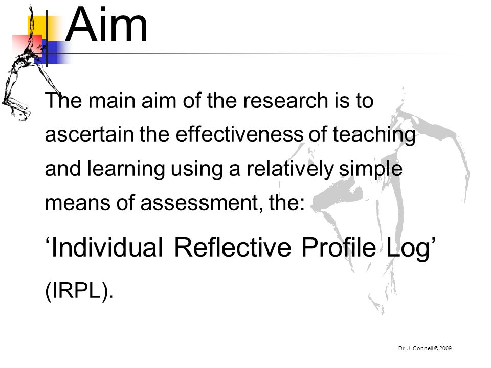 Aim The main aim of the research is to ascertain the effectiveness of teaching and learning using a relatively simple means of assessment, the: