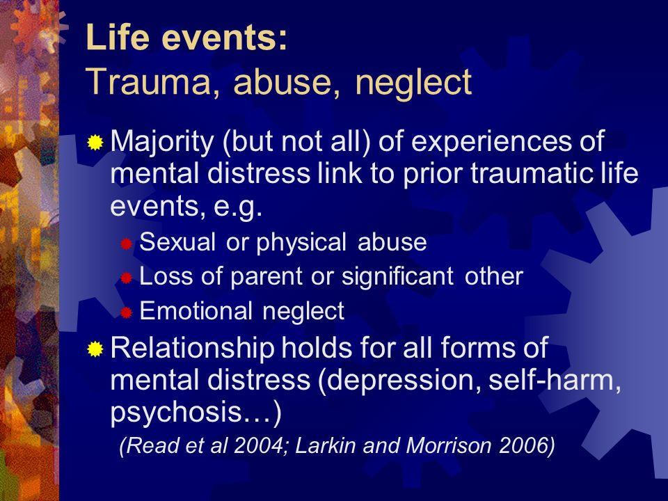 Life events: Trauma, abuse, neglect