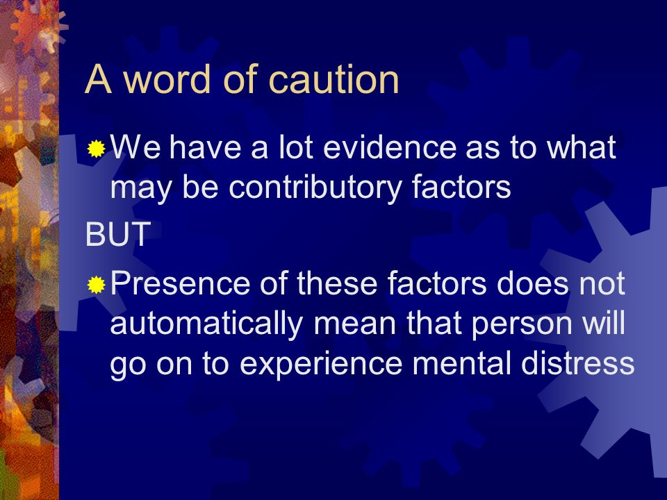 A word of caution We have a lot evidence as to what may be contributory factors. BUT.