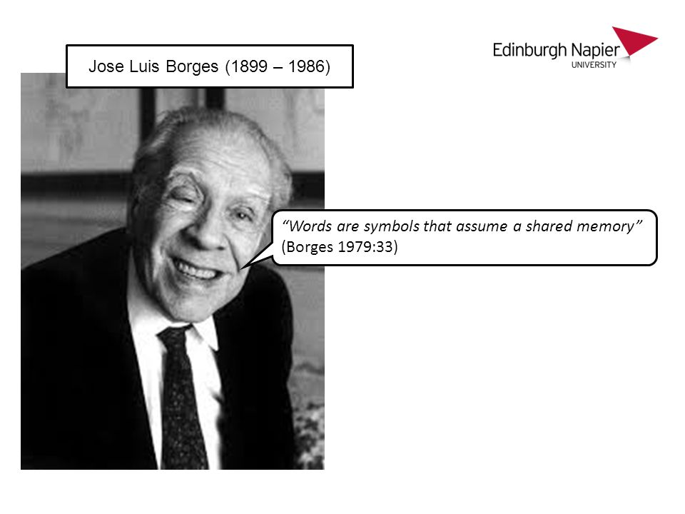 Words are symbols that assume a shared memory (Borges 1979:33)