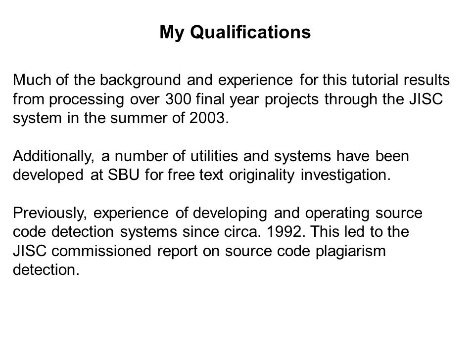 My Qualifications Much of the background and experience for this tutorial results from processing over 300 final year projects through the JISC.