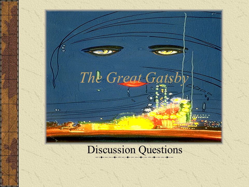 the great gatsby questions essay and discussion The great gatsby socratic seminar questions socratic seminar is a method of student discussion where you and other classmates will sit in a circle discussing the.
