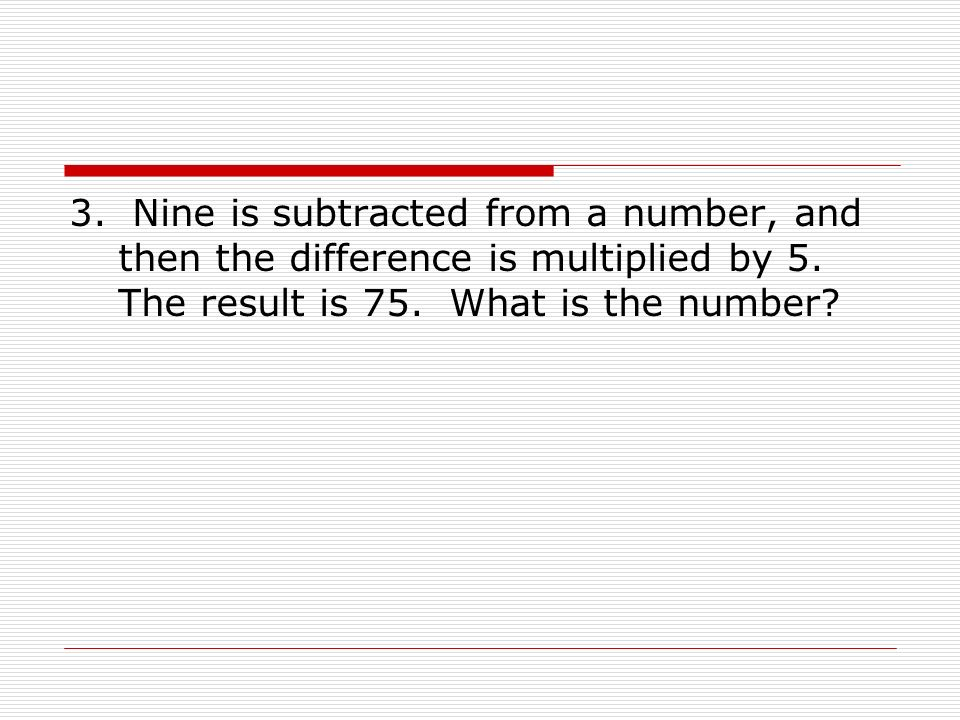 3. Nine is subtracted from a number, and then the difference is multiplied by 5.