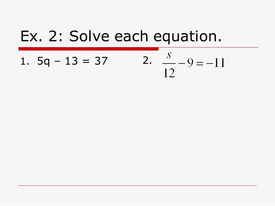 Ex. 2: Solve each equation.