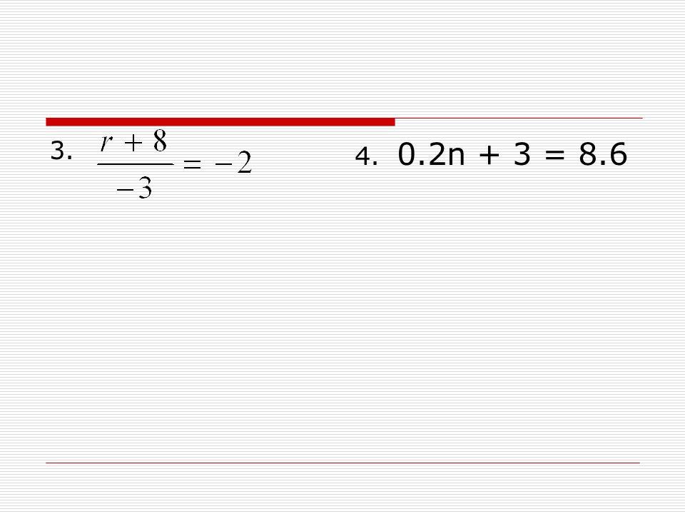 3. 4. 0.2n + 3 = 8.6