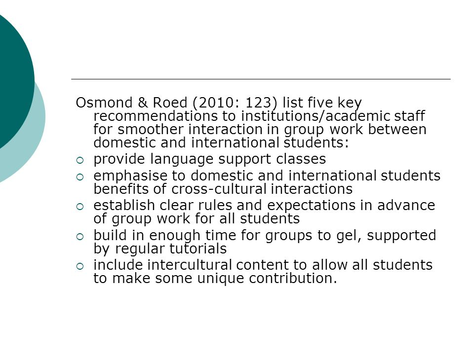 Osmond & Roed (2010: 123) list five key recommendations to institutions/academic staff for smoother interaction in group work between domestic and international students: