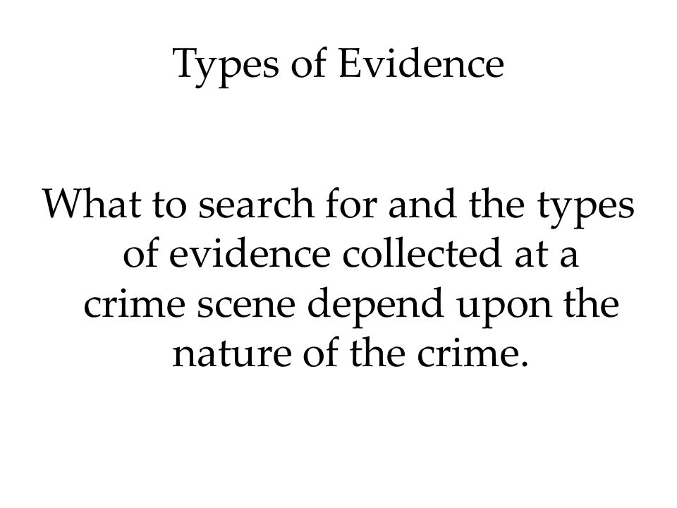 types of evidence in crime scenes Objective forms of evidence, scientific breakthrough in such fields as dna  available at most crime scenes, but little scientific evidence was.