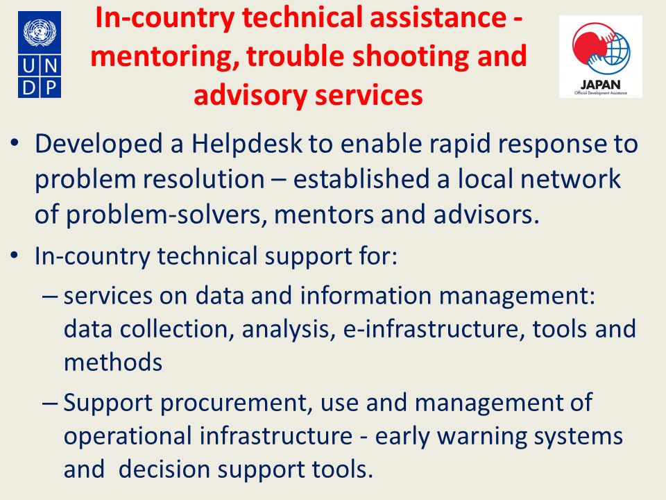 In-country technical assistance - mentoring, trouble shooting and advisory services