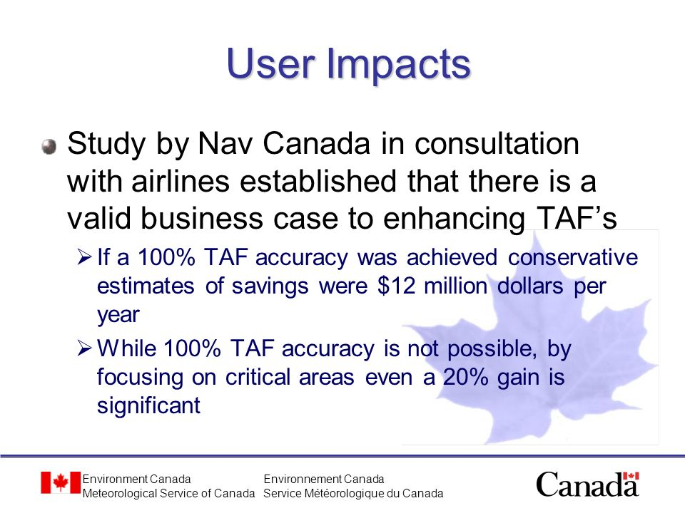 User Impacts Study by Nav Canada in consultation with airlines established that there is a valid business case to enhancing TAF's.