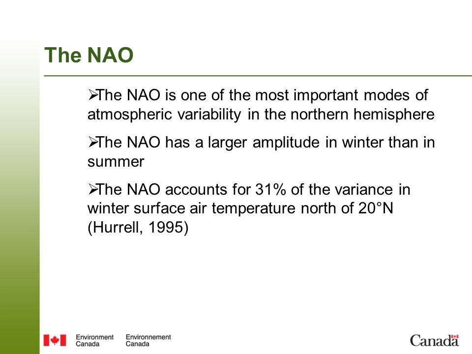The NAO The NAO is one of the most important modes of atmospheric variability in the northern hemisphere.