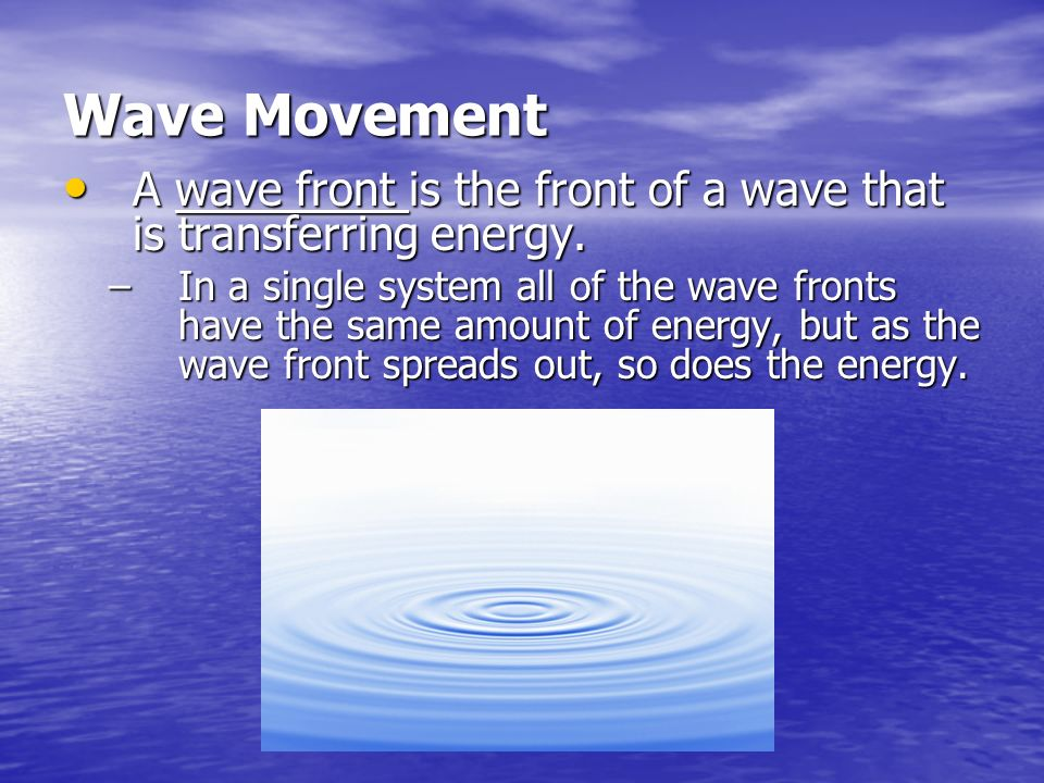 Wave Movement A wave front is the front of a wave that is transferring energy.