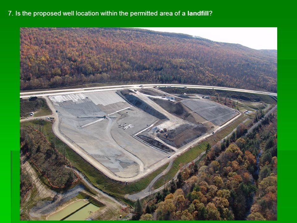 7. Is the proposed well location within the permitted area of a landfill