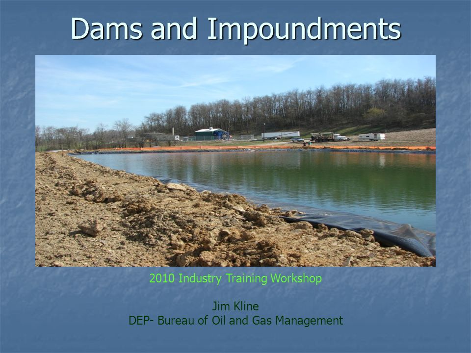 Dams and Impoundments 2010 Industry Training Workshop Jim Kline