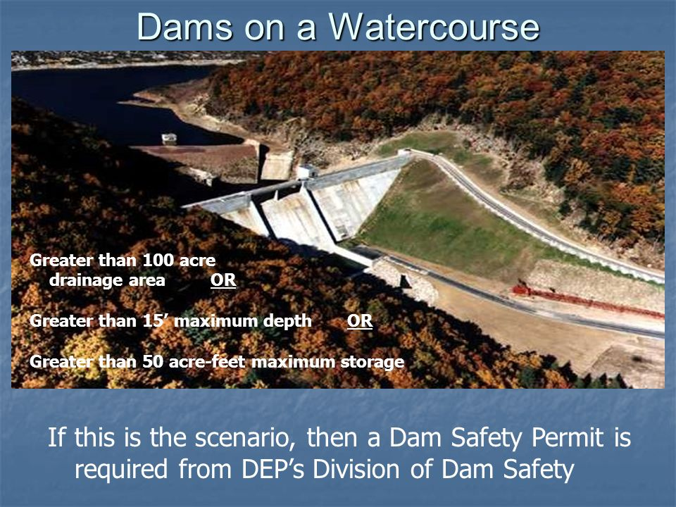 Dams on a Watercourse Greater than 100 acre. drainage area OR. Greater than 15' maximum depth OR.