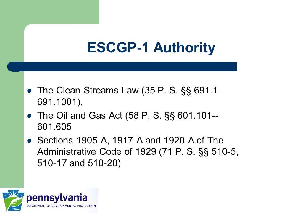 ESCGP-1 Authority The Clean Streams Law (35 P. S. §§ 691.1--691.1001),