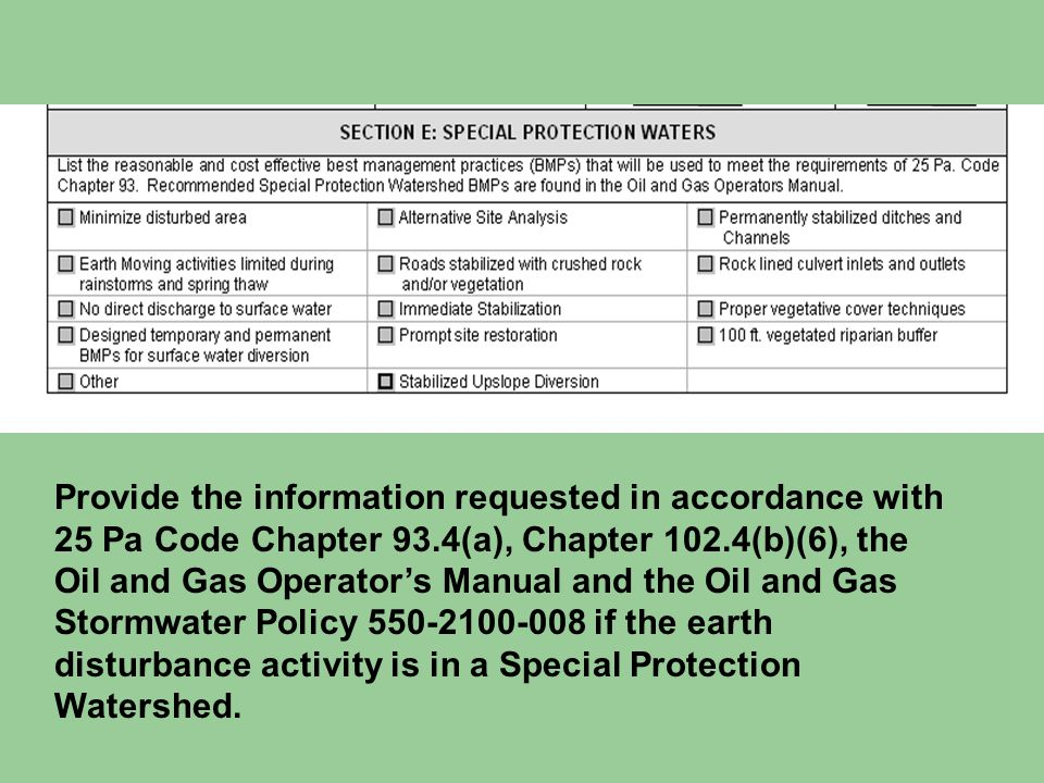 Provide the information requested in accordance with 25 Pa Code Chapter 93.4(a), Chapter 102.4(b)(6), the Oil and Gas Operator's Manual and the Oil and Gas Stormwater Policy 550-2100-008 if the earth disturbance activity is in a Special Protection Watershed.