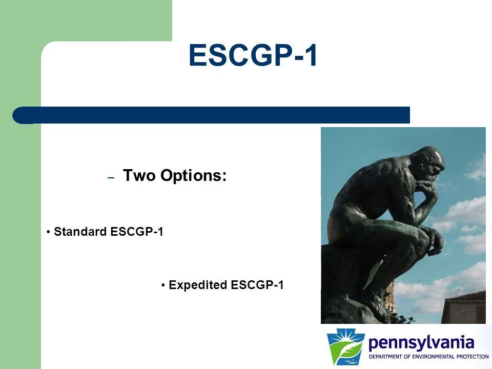 ESCGP-1 Two Options: Standard ESCGP-1 Expedited ESCGP-1
