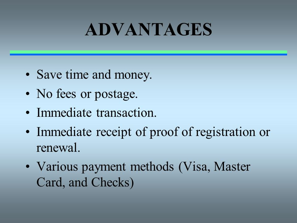 ADVANTAGES Save time and money. No fees or postage.