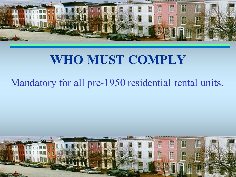 Mandatory for all pre-1950 residential rental units.