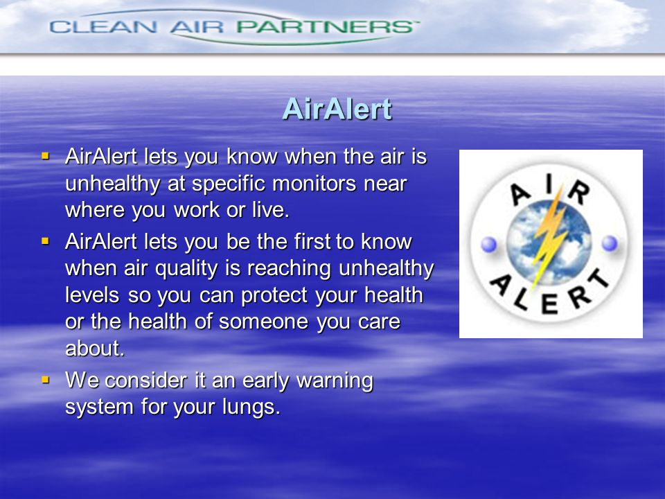 AirAlertAirAlert lets you know when the air is unhealthy at specific monitors near where you work or live.