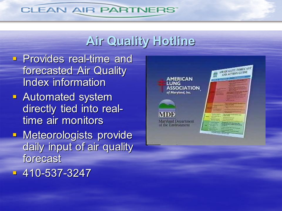 Air Quality HotlineProvides real-time and forecasted Air Quality Index information. Automated system directly tied into real-time air monitors.