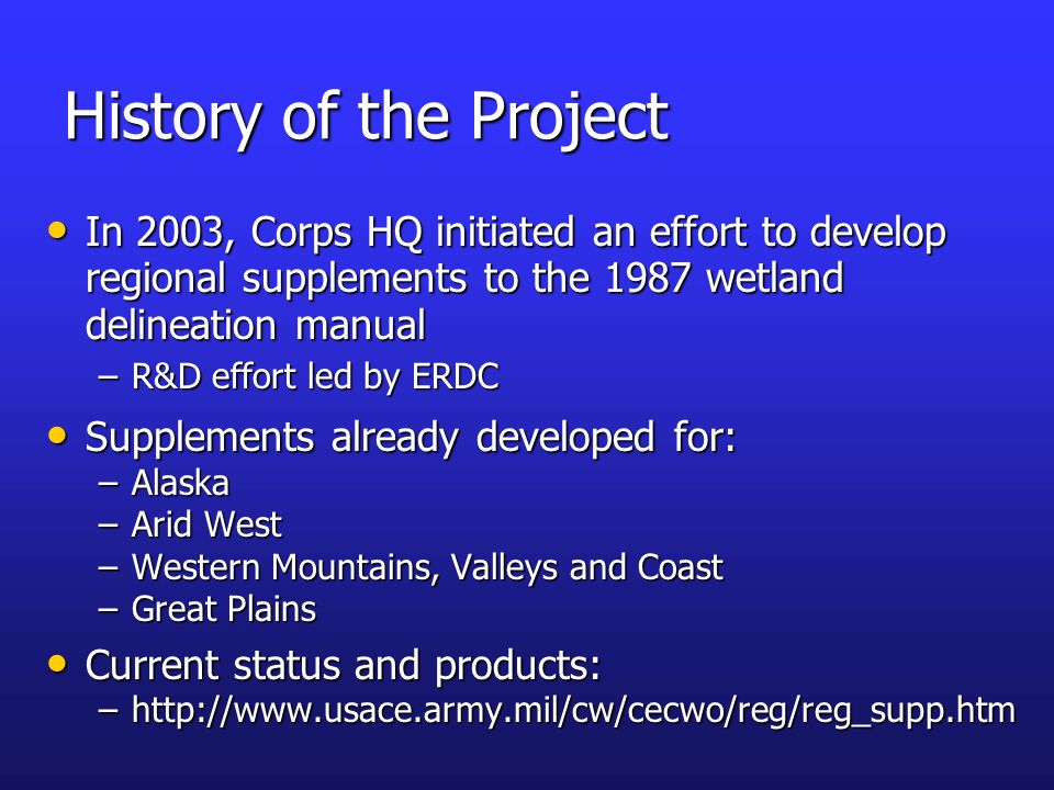 History of the Project In 2003, Corps HQ initiated an effort to develop regional supplements to the 1987 wetland delineation manual.