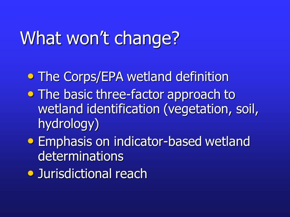 What won't change The Corps/EPA wetland definition
