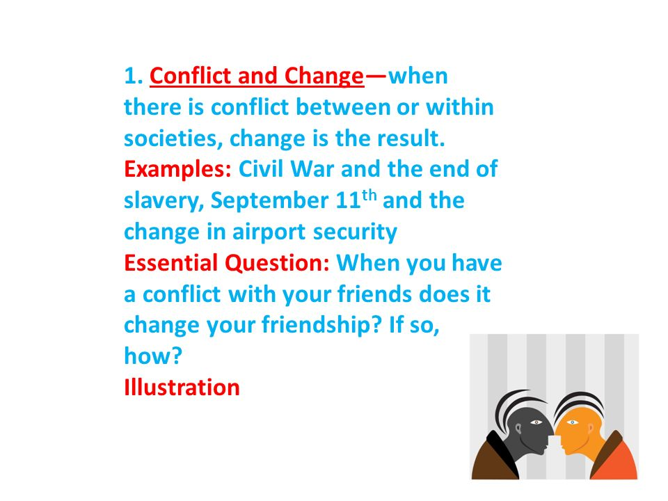 1. Conflict and Change—when there is conflict between or within societies, change is the result.