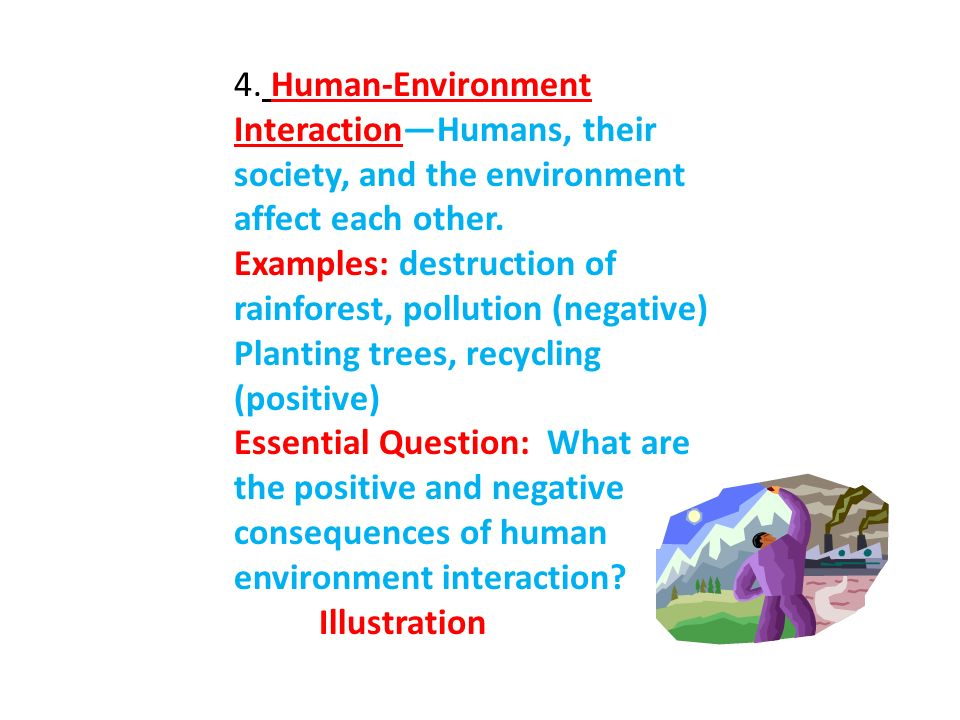 4. Human-Environment Interaction—Humans, their society, and the environment affect each other.